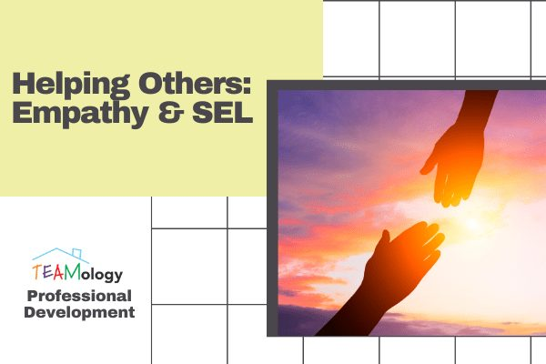 Helping Others: Empathy & SEL