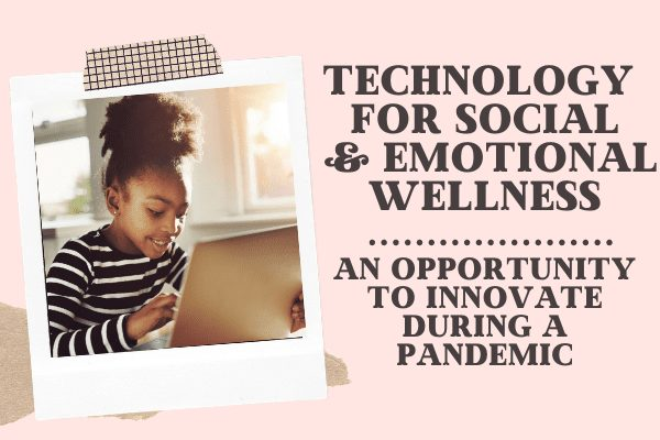 The Pandemic, Technology, and Emotional Wellness in Kids
